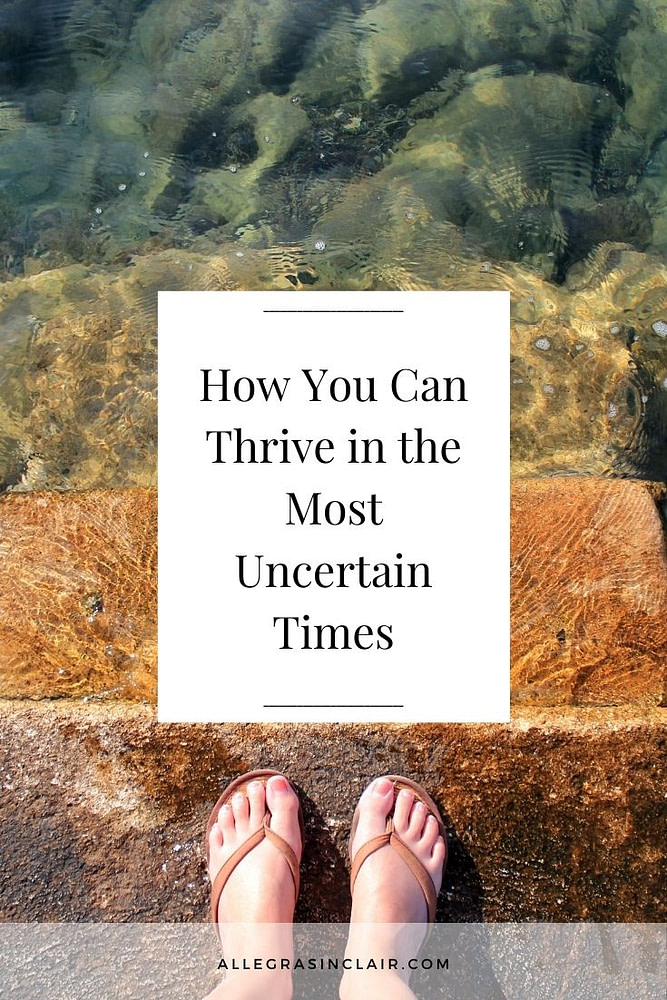 How You Can Learn to Thrive in the Most Uncertain Times