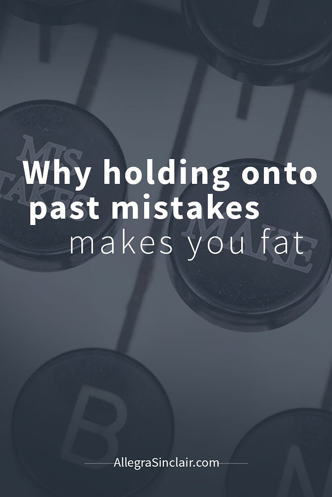 Why Holding Onto Past Mistakes Makes You Fat