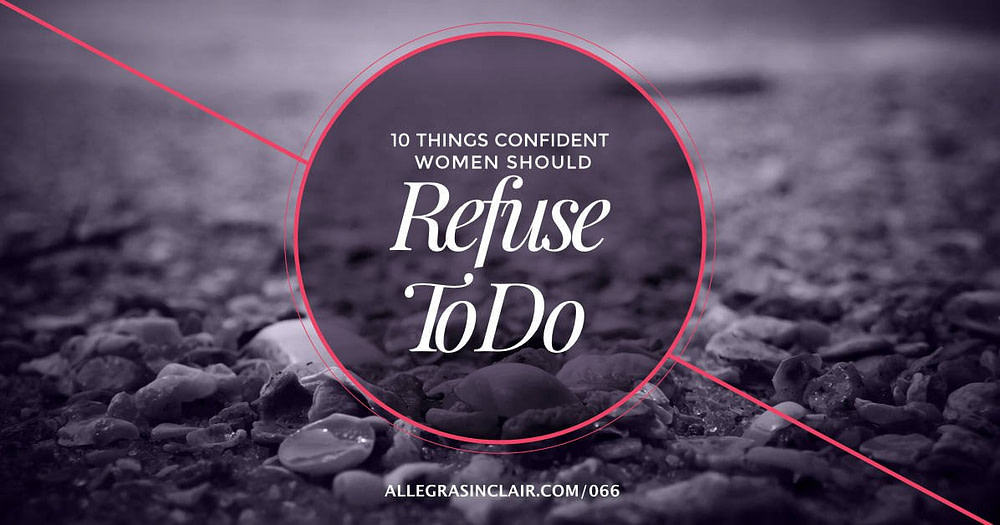 10 things confident women should refuse to do