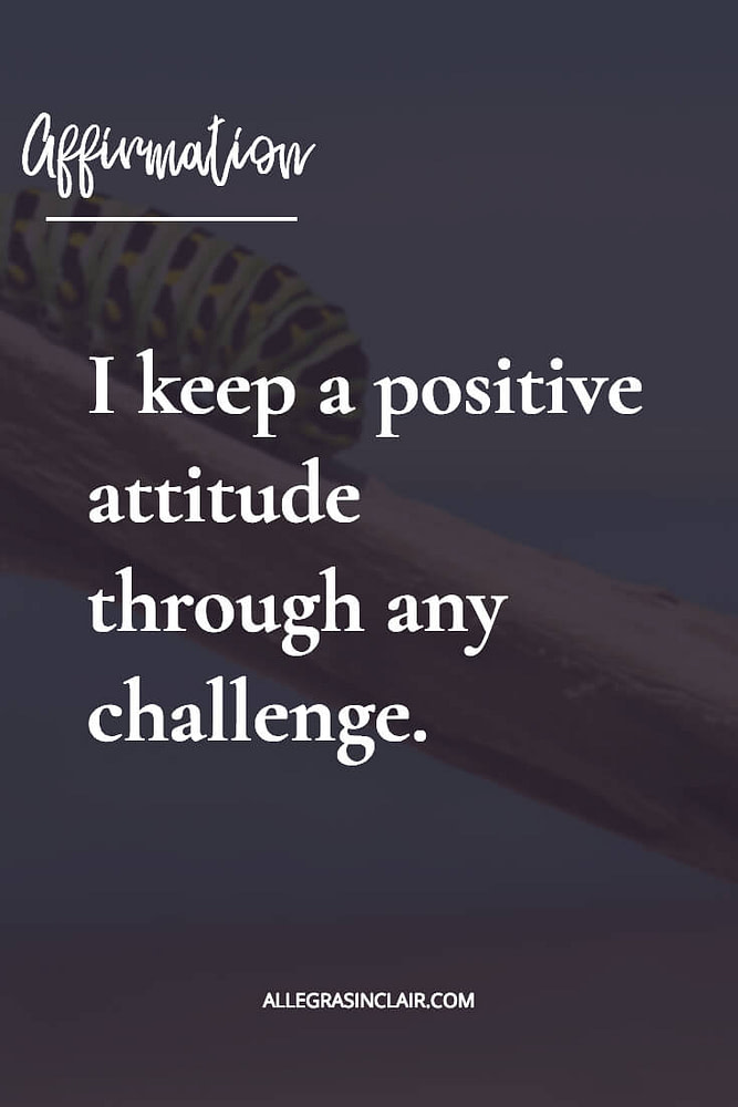 I keep a positive attitude through any challenge.