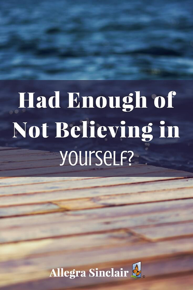 Had Enough of Not Believing In Yourself?