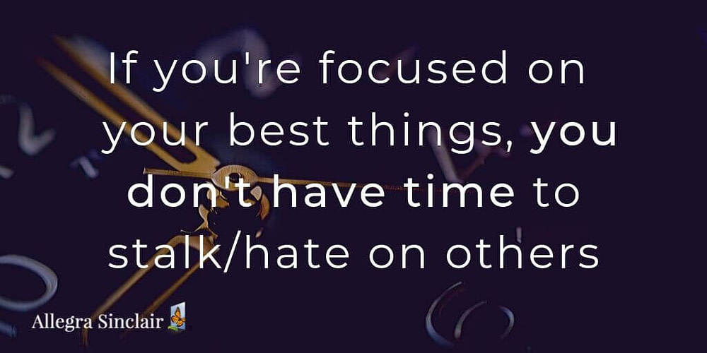 Focus on your best things you won't have time to be jealous