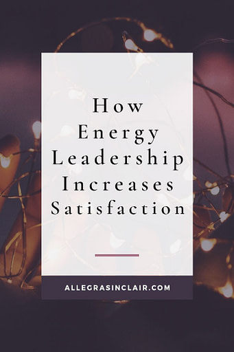 How Energy Leadership Can Decrease Your Frustration and Increase Your Satisfaction
