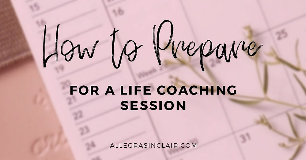 How to Prepare for a Life Coaching Session