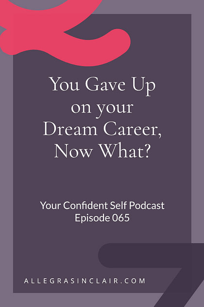 You Gave up on your dream career, now what?
