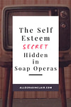 The Unusual Self-Esteem Secrets You Can Steal From Soap Operas