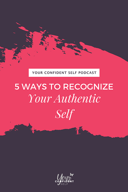 Five Ways You'll Know Your Authentic Self When You See It