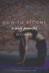 How to Become a More Powerful Woman