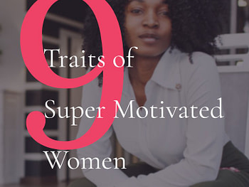 The 9 Traits of Super Motivated Women You Need