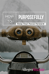 How to Purposefully Keep Your Focus Forward