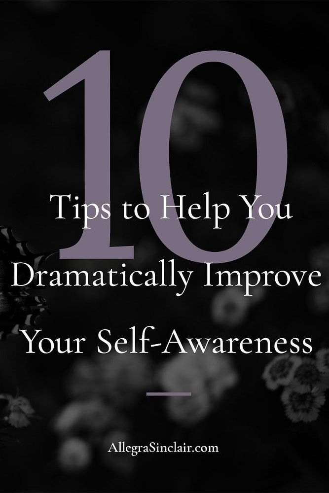 10 Tips to Help You Dramatically Improve Your Self-Awareness and Redefine Your Life