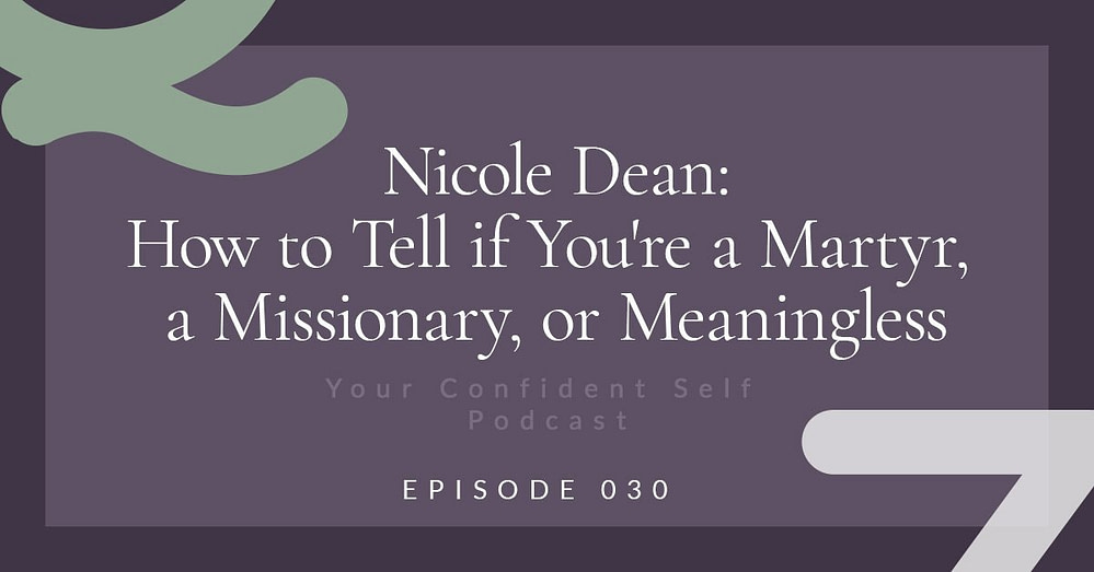 Nicole Dean: How to Tell if You're a Martyr, a Missionary, or Meaningless