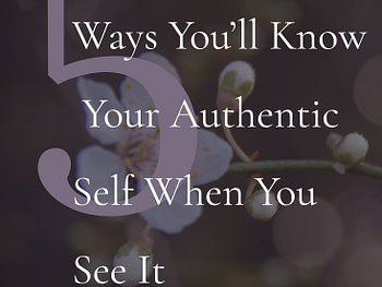 5 Ways You'll Know Your Authentic Self