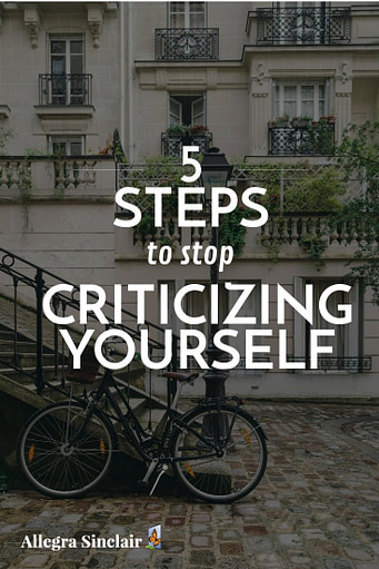 5 Steps to Stop Criticizing Yourself