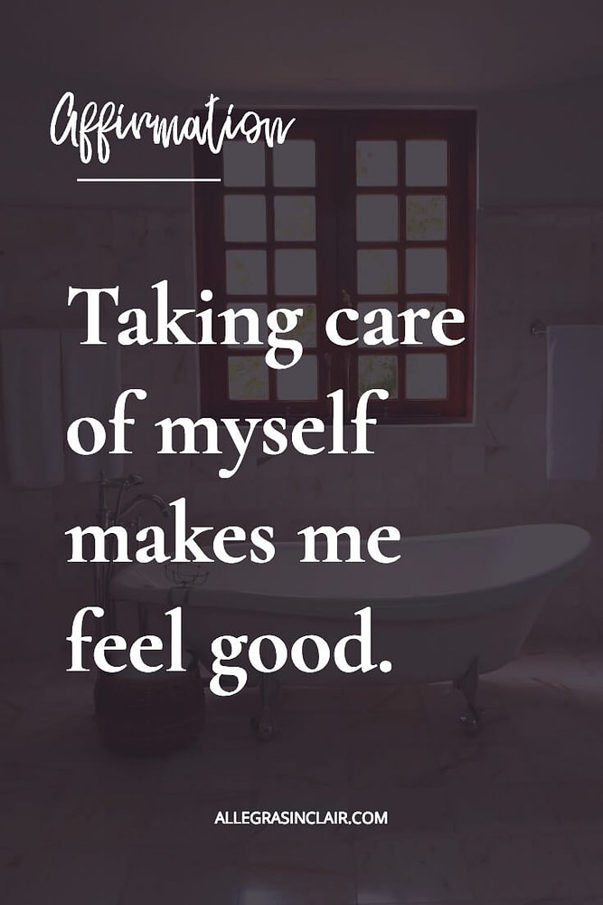 Taking care of myself makes me feel good.