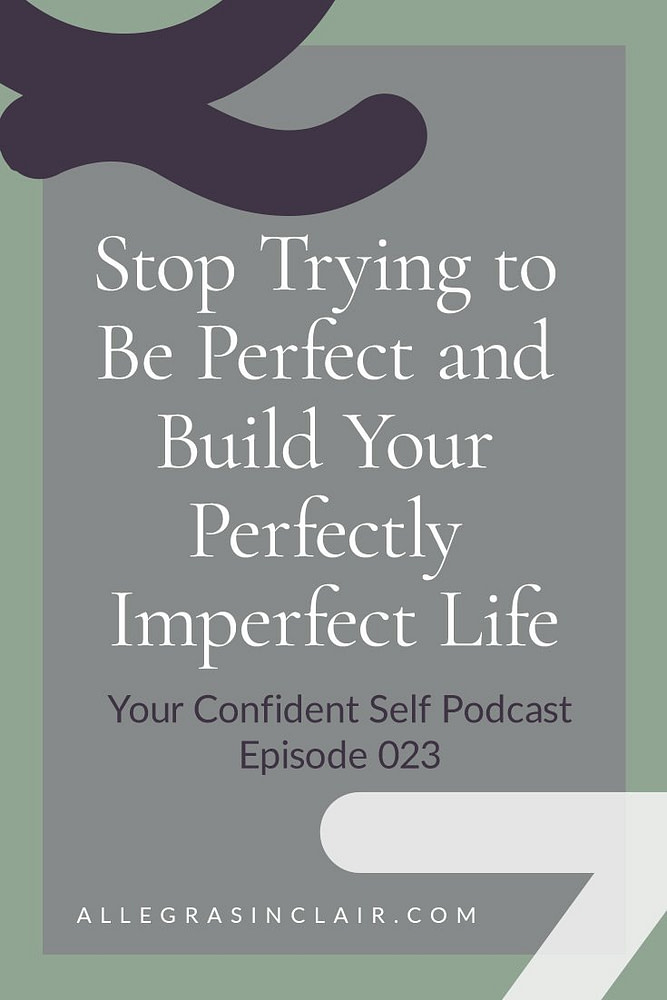 Stop Trying to Be Perfect and Build Your Perfectly Imperfect Life