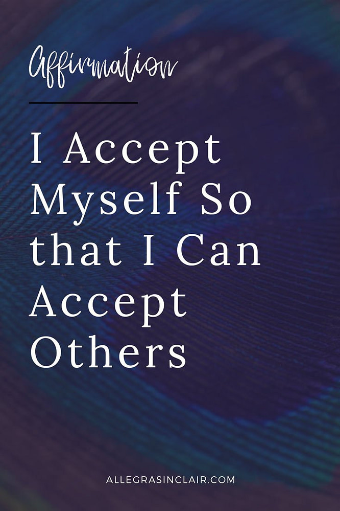 I Accept Myself So that I Can Accept Others