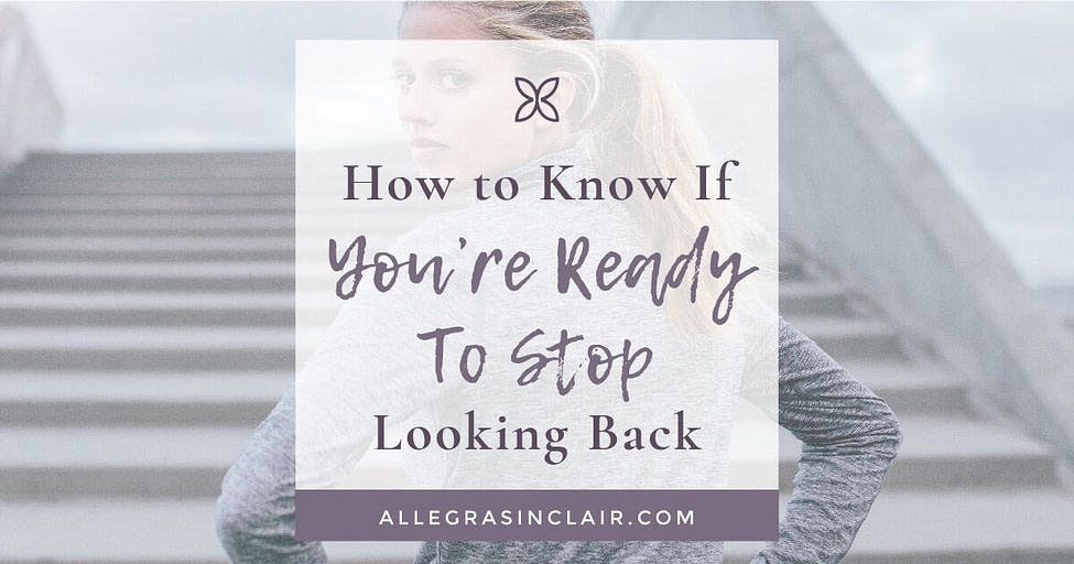 How to Know if You're Ready to Stop Looking Back