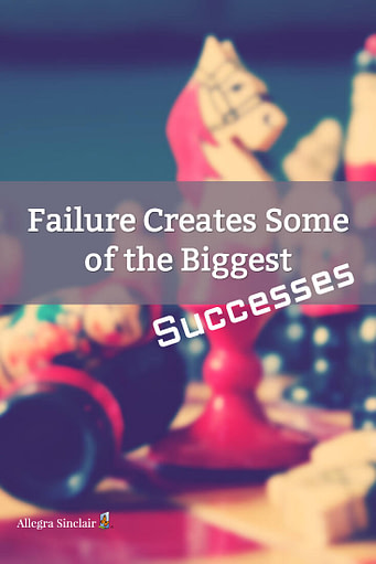 Failure Can Create Some of the Biggest Successes