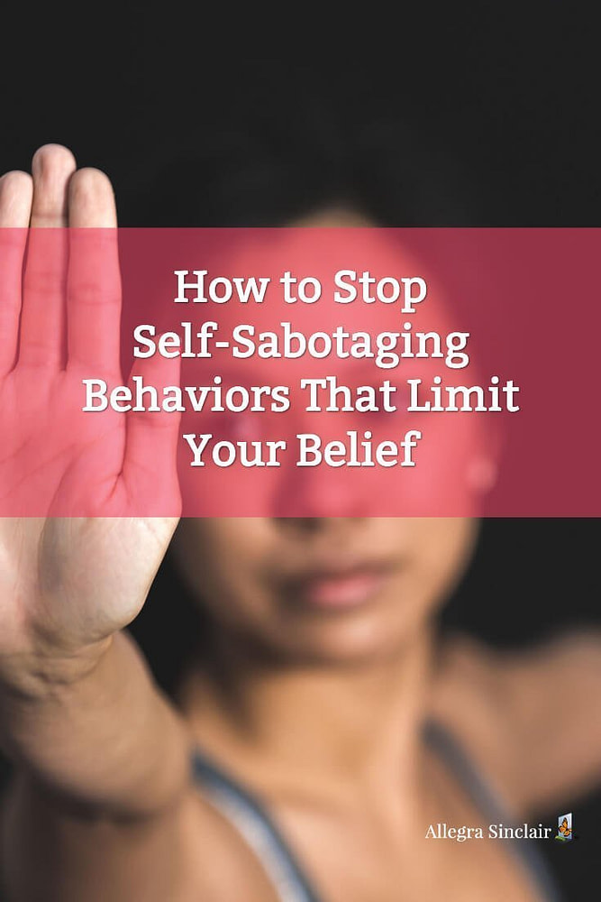 How to Stop Self-Sabotaging Behaviors That Limit Your Belief