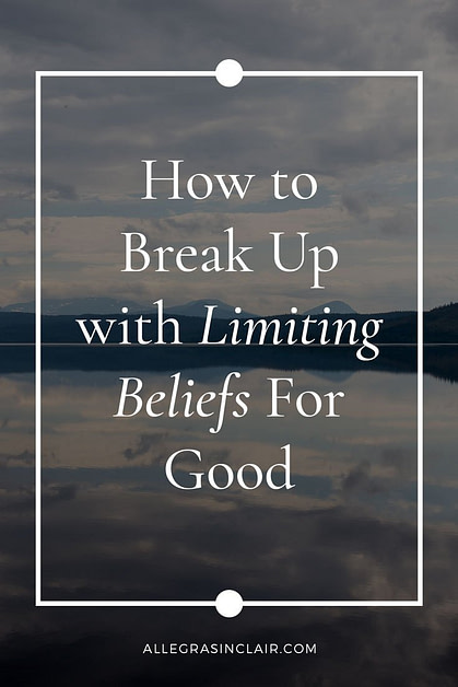 How to Break Up with Limiting Beliefs For Good