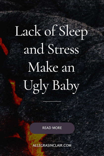 Lack of sleep and stress make an ugly baby
