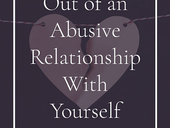 How to Get Out of an Abusive Relationship With Yourself