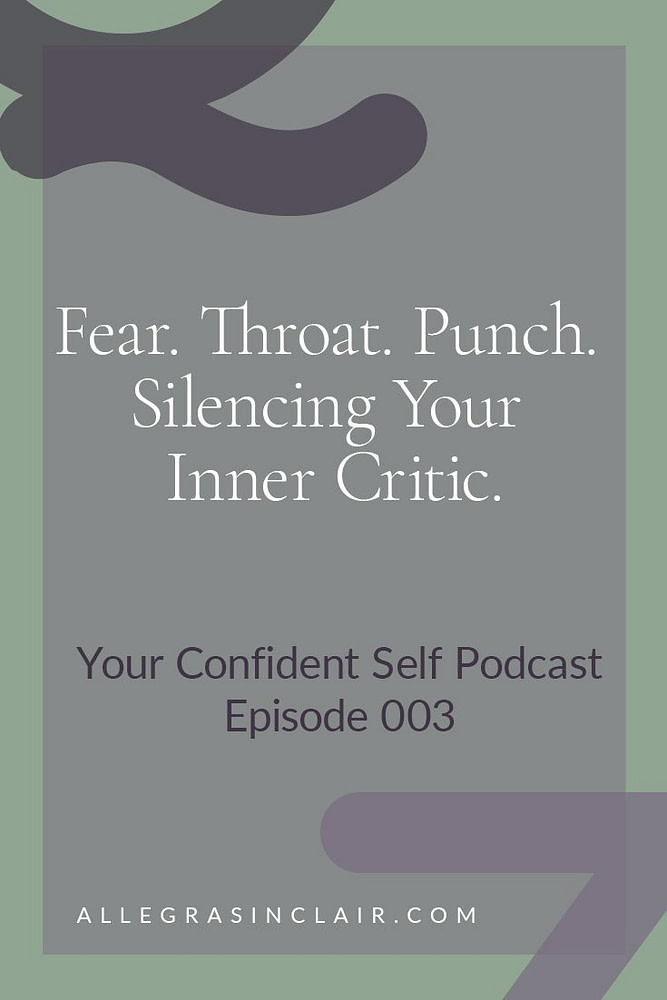 Fear. Throat. Punch. Silence your Inner Critic.