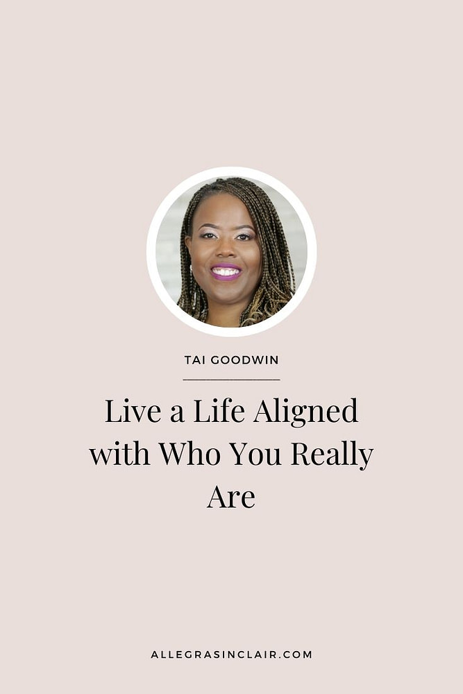 How to Live a Life Aligned With Who You Really Are with Tai Goodwin