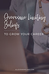 How to Overcome Limiting Beliefs to Grow Your Career
