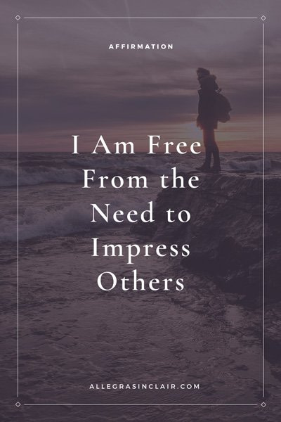 I Am Free From the Need to Impress Others