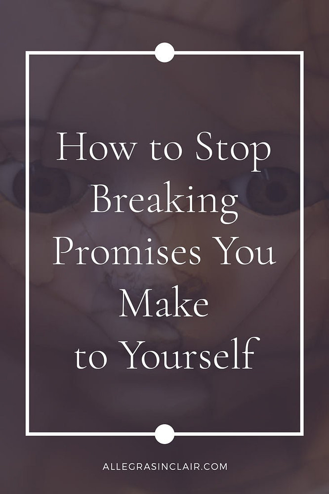 How to Stop Breaking Promises You Make to Yourself