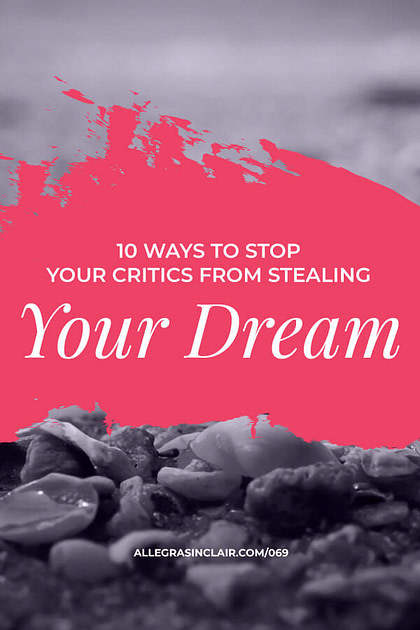 Stop your critics from stealing your dream life