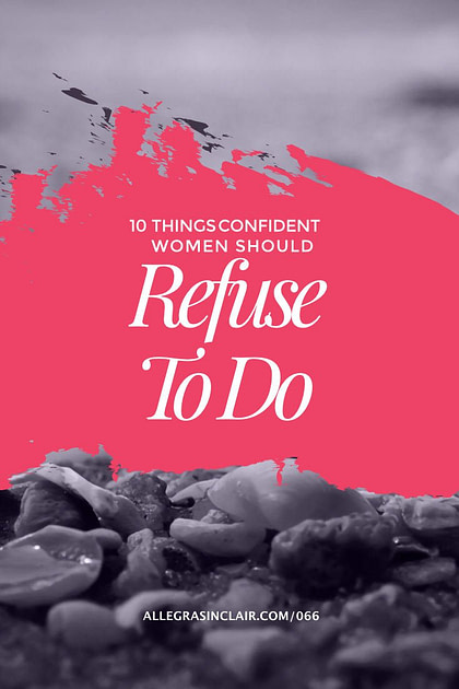 Things Confident Women Refuse to Do