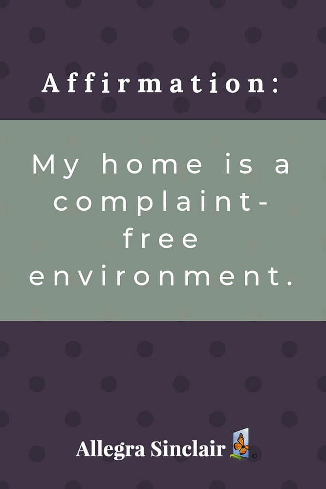 My home is a complaint-free environment.
