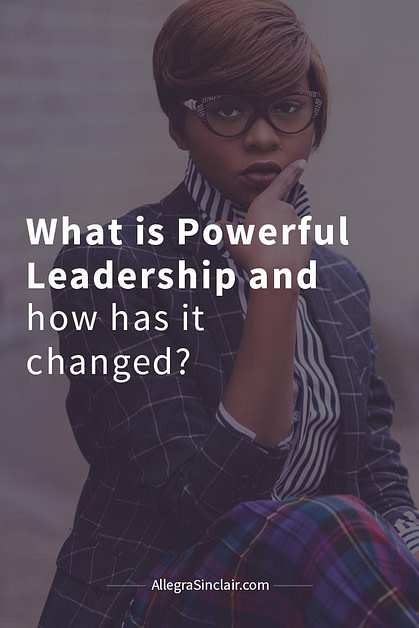 What Is Powerful Leadership and How It Has Changed Over the Years