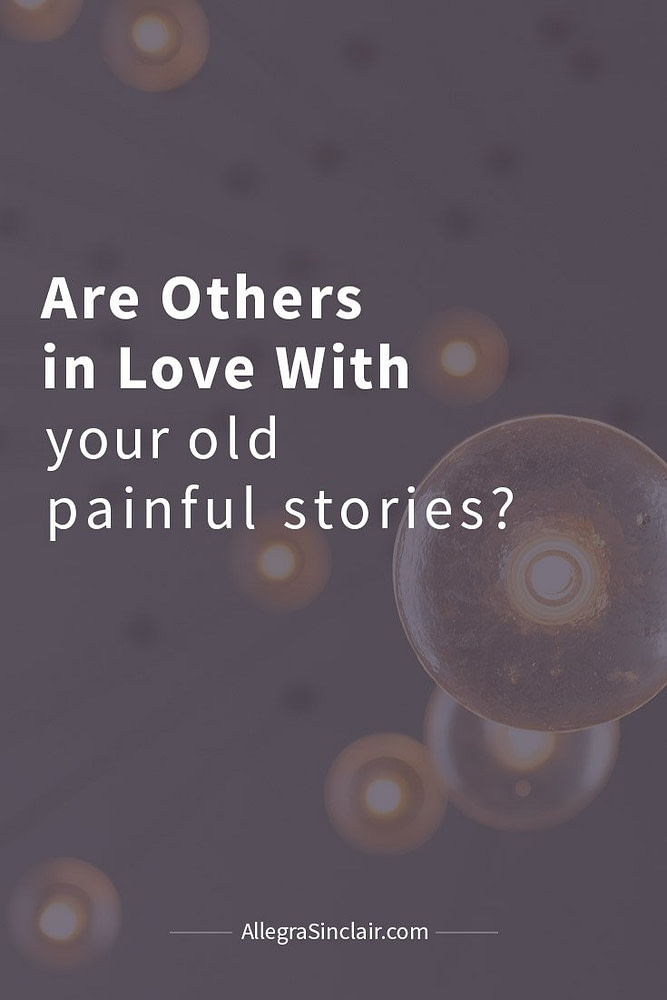 Are Others in Love with Your Old Painful Stories?
