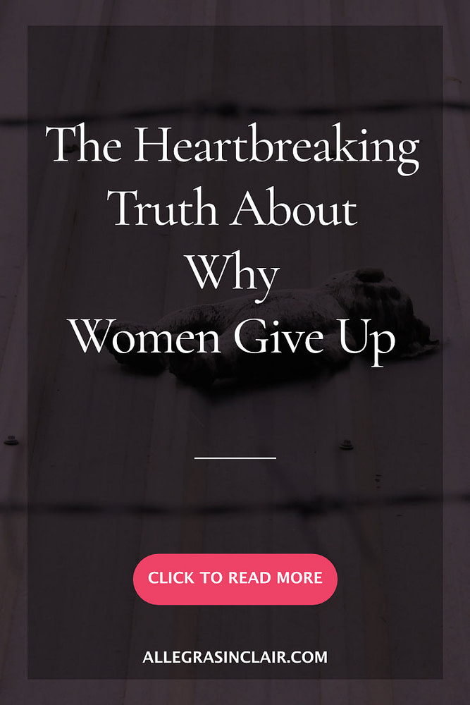 Truth about why women give up