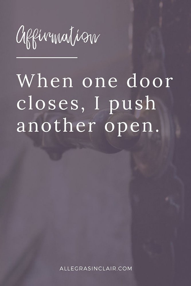 When one door closes, I push another open.