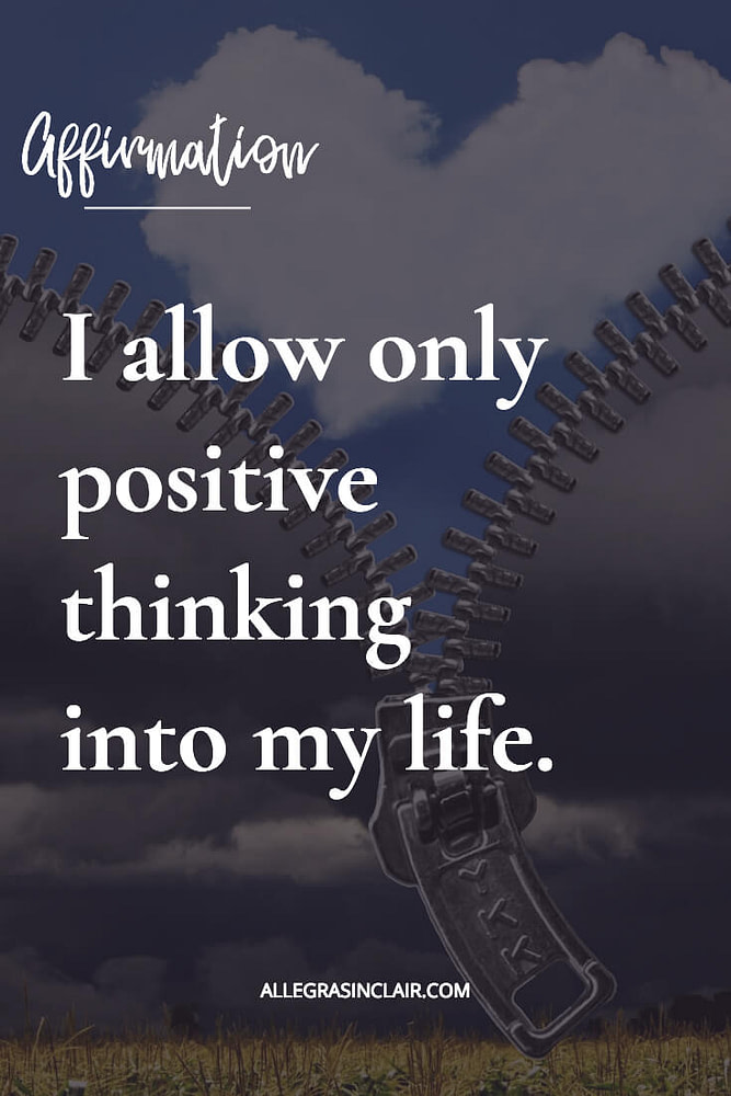 I allow only positive thinking into my life.
