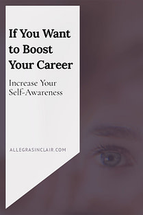 If You Want to Boost Your Career Increase Your Self-Awareness