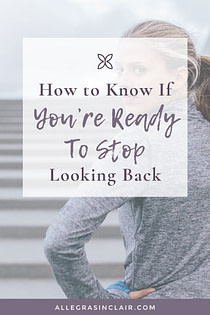 Don't look back. If an old story has you in its grip, don't you think it's time to drop it? You deserve to live an amazing life filled with new stories that bring you joy.