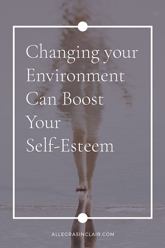 Changing Your Environment Can Boost Your Self Esteem