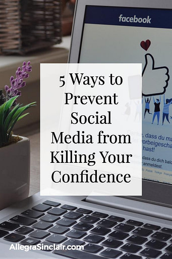 5 Ways to Prevent Social Media from Killing Your Confidence