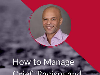 Learning to Manage Grief and Racial Trauma