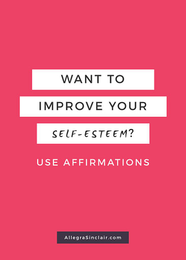 Want to Improve Your Self Esteem? Use Affirmations