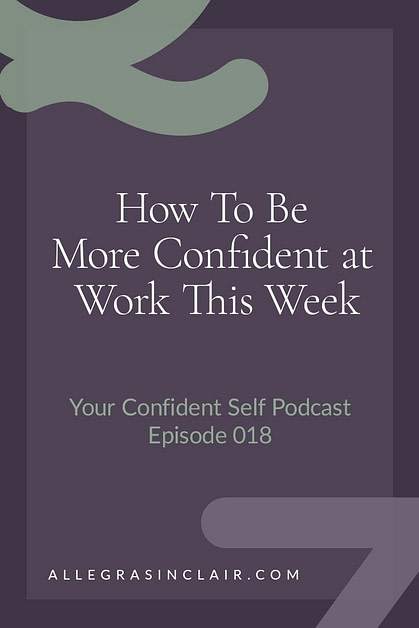 How To Be More Confident at Work This Week
