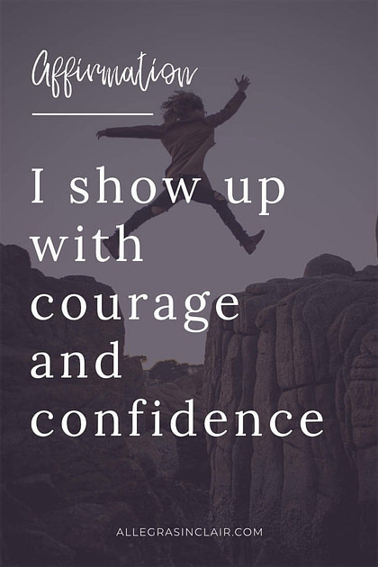 I show up with courage and confidence