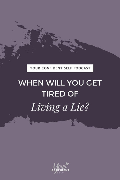 When Will You Get Tired of the Pressure of Living a Lie?